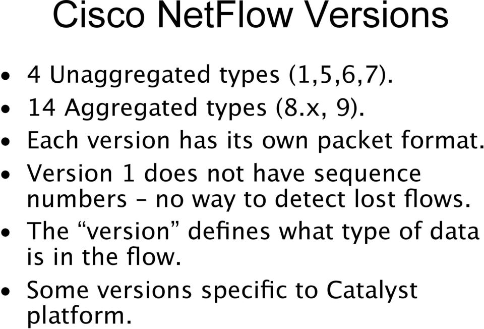 Version 1 does not have sequence numbers no way to detect lost flows.