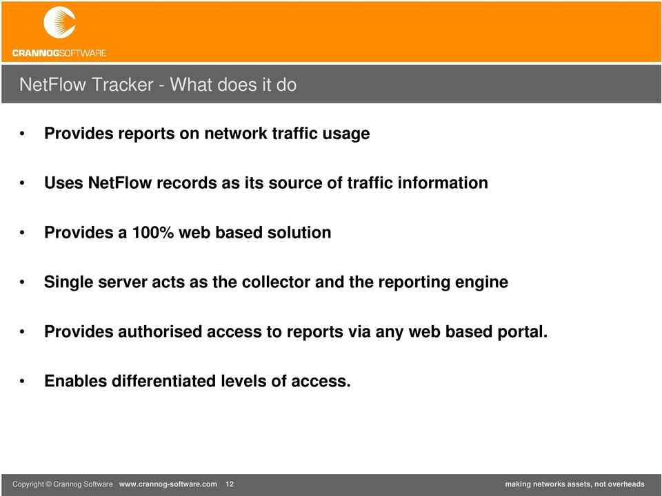 collector and the reporting engine Provides authorised access to reports via any web based portal.