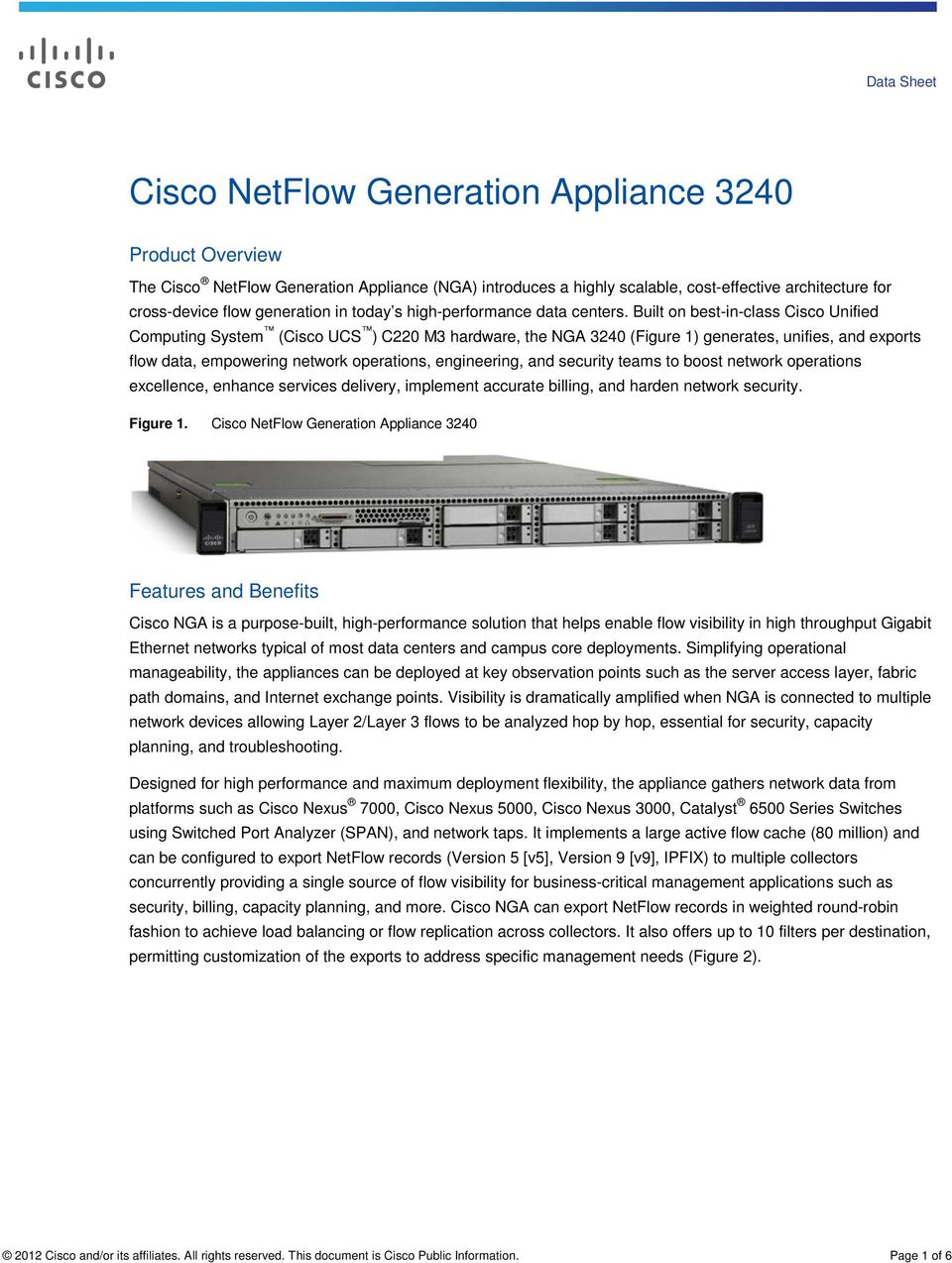 Built on best-in-class Cisco Unified Computing System (Cisco UCS ) C220 M3 hardware, the NGA 3240 (Figure 1) generates, unifies, and exports flow data, empowering network operations, engineering, and