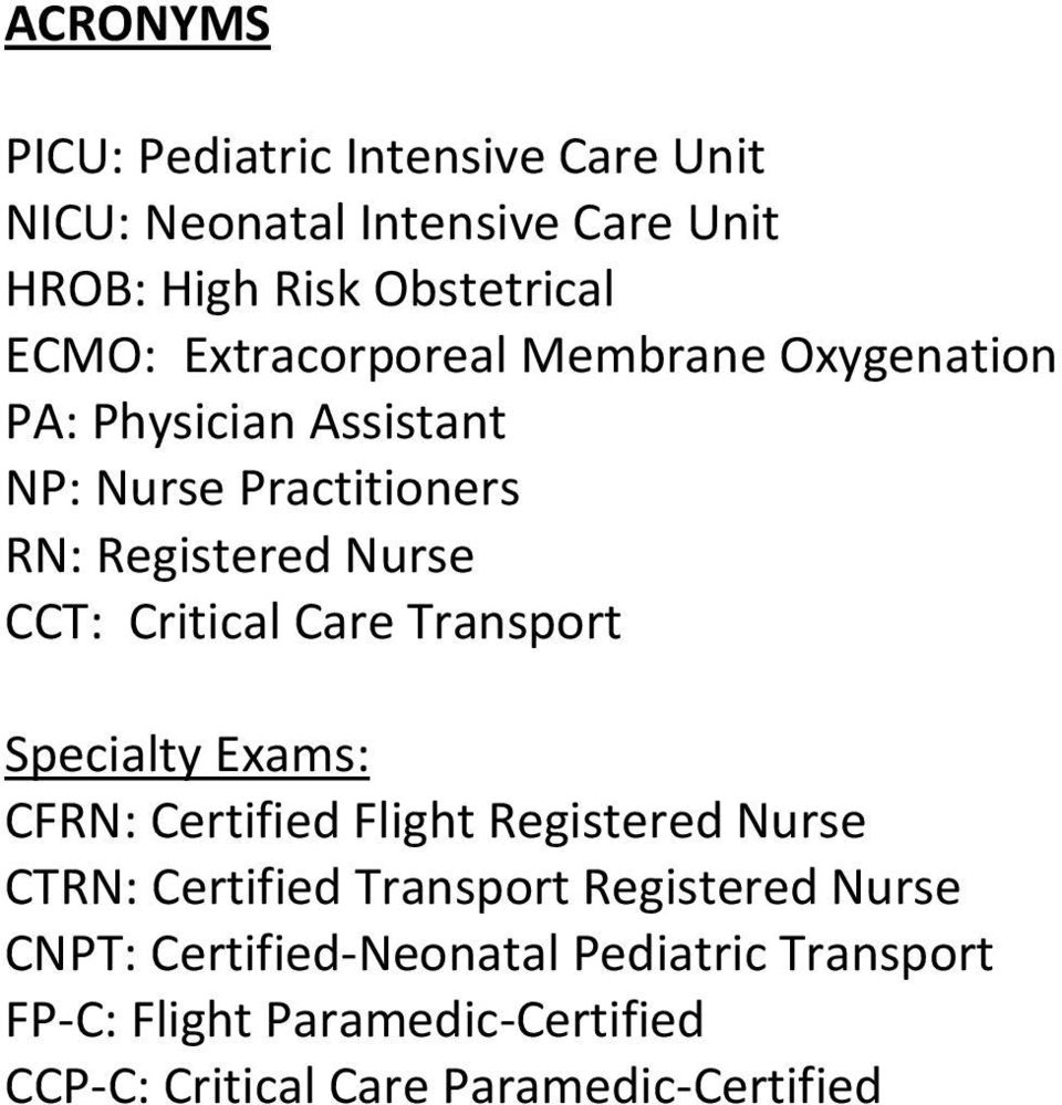 Critical Care Transport Specialty Exams: CFRN: Certified Flight Registered Nurse CTRN: Certified Transport