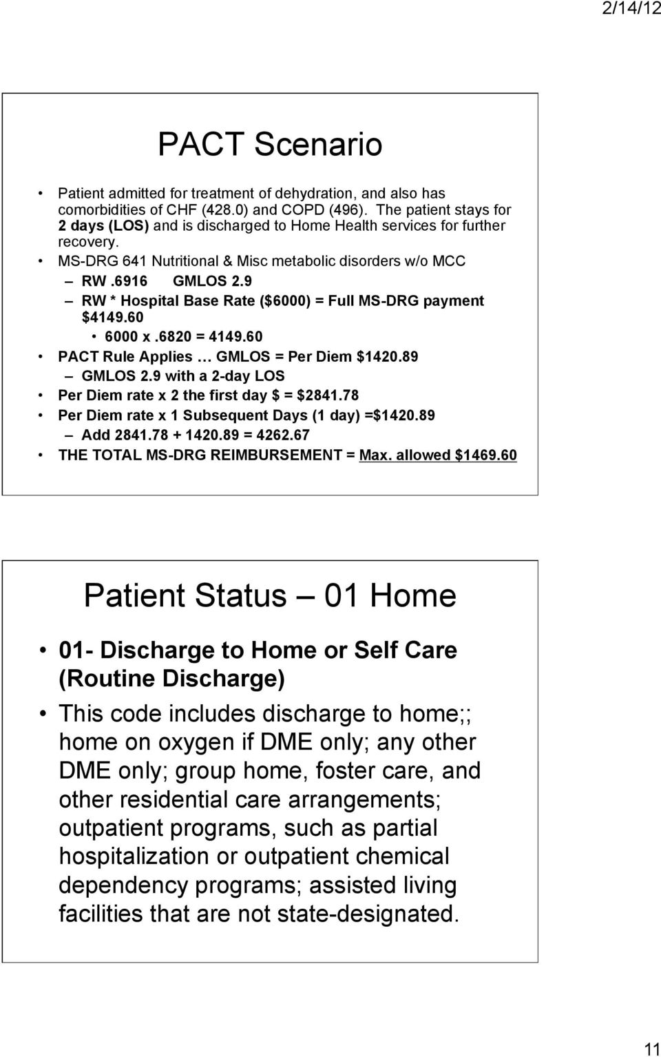9 RW * Hospital Base Rate ($6000) = Full MS-DRG payment $4149.60 6000 x.6820 = 4149.60 PACT Rule Applies GMLOS = Per Diem $1420.89 GMLOS 2.9 with a 2-day LOS Per Diem rate x 2 the first day $ = $2841.