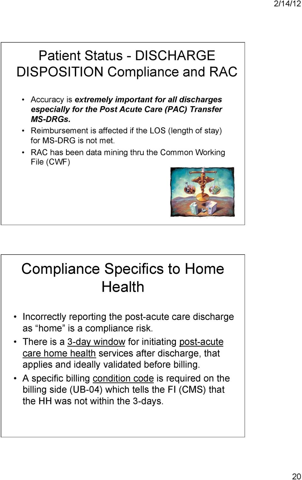 RAC has been data mining thru the Common Working File (CWF) Compliance Specifics to Home Health Incorrectly reporting the post-acute care discharge as home is a compliance risk.