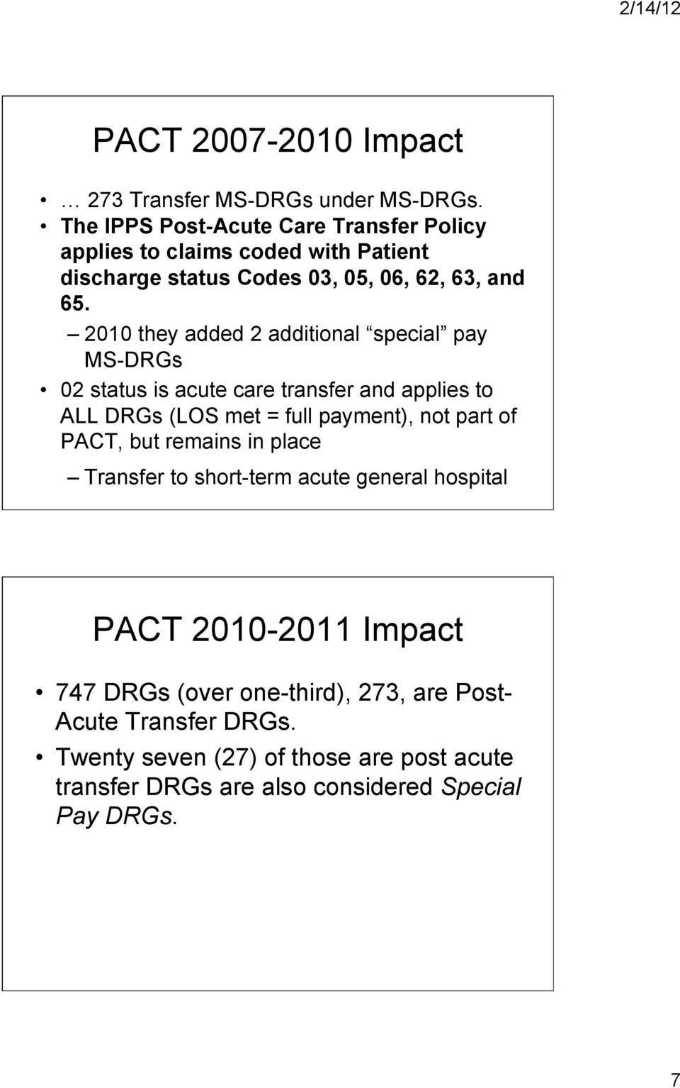 2010 they added 2 additional special pay MS-DRGs 02 status is acute care transfer and applies to ALL DRGs (LOS met = full payment), not part of