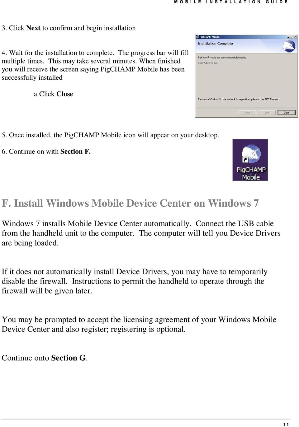 Continue on with Section F. F. Install Windows Mobile Device Center on Windows 7 Windows 7 installs Mobile Device Center automatically. Connect the USB cable from the handheld unit to the computer.