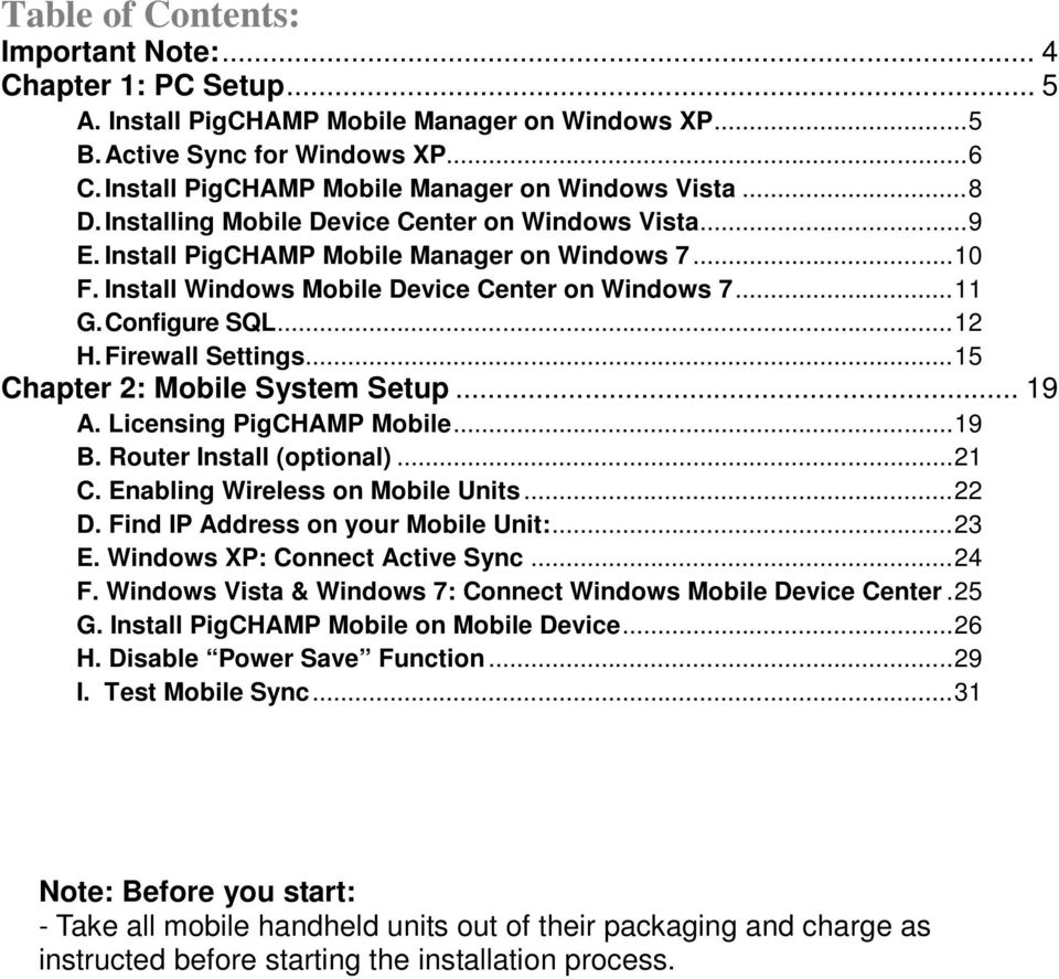 Install Windows Mobile Device Center on Windows 7...11 G. Configure SQL...12 H. Firewall Settings...15 Chapter 2: Mobile System Setup... 19 A. Licensing PigCHAMP Mobile...19 B.