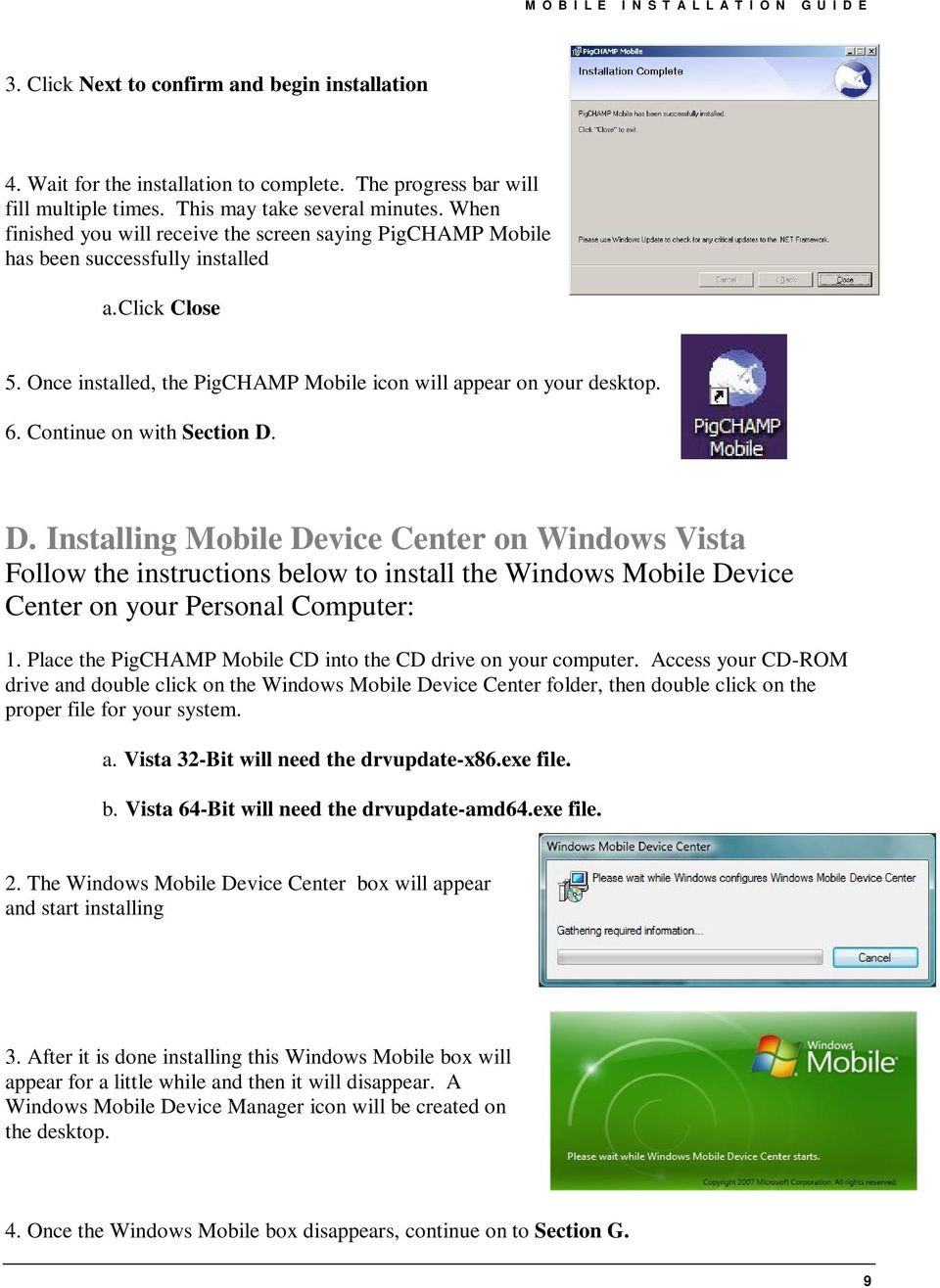 Continue on with Section D. D. Installing Mobile Device Center on Windows Vista Follow the instructions below to install the Windows Mobile Device Center on your Personal Computer: 1.