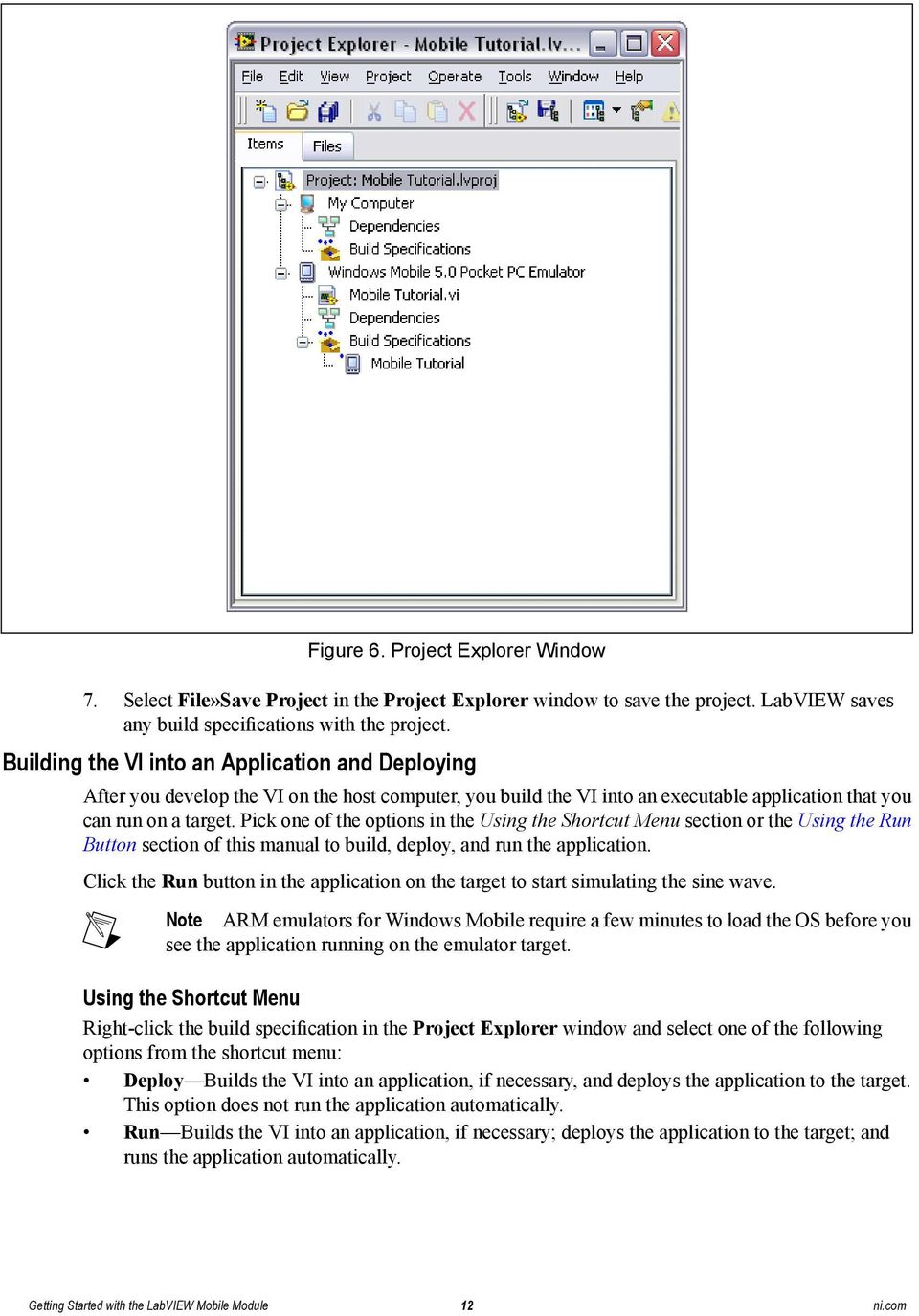 Pick one of the options in the Using the Shortcut Menu section or the Using the Run Button section of this manual to build, deploy, and run the application.