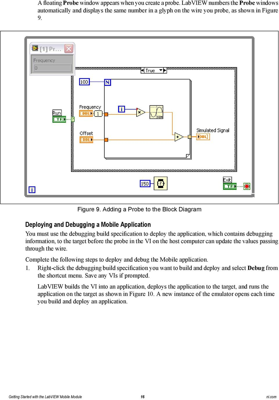 Adding a Probe to the Block Diagram Deploying and Debugging a Mobile Application You must use the debugging build specification to deploy the application, which contains debugging information, to the