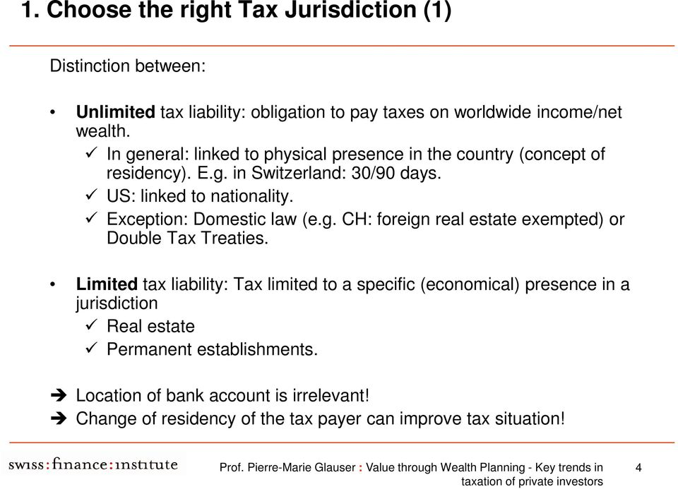 Exception: Domestic law (e.g. CH: foreign real estate exempted) or Double Tax Treaties.