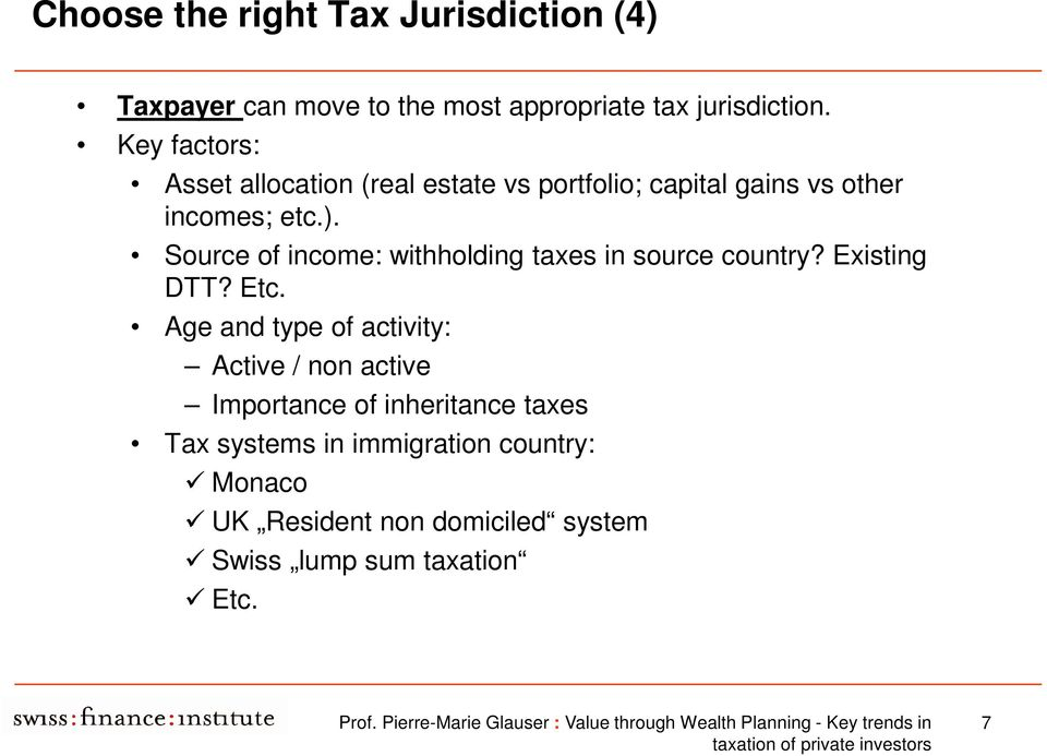 Source of income: withholding taxes in source country? Existing DTT? Etc.