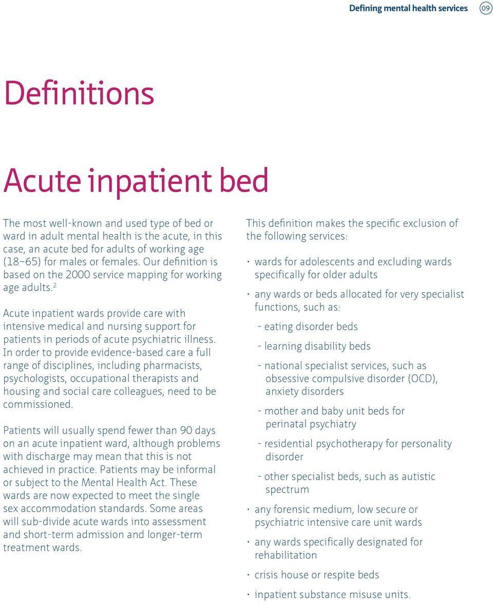 2 Acute inpatient wards provide care with intensive medical and nursing support for patients in periods of acute psychiatric illness.