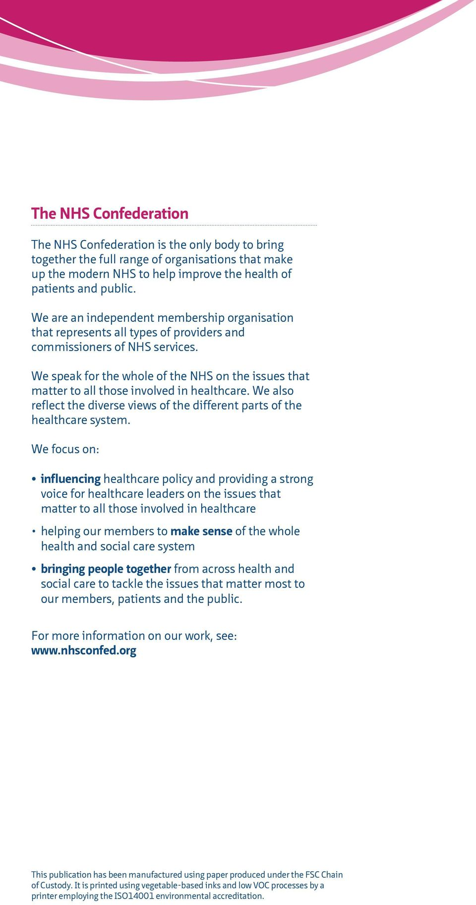 We speak for the whole of the NHS on the issues that matter to all those involved in healthcare. We also reflect the diverse views of the different parts of the healthcare system.