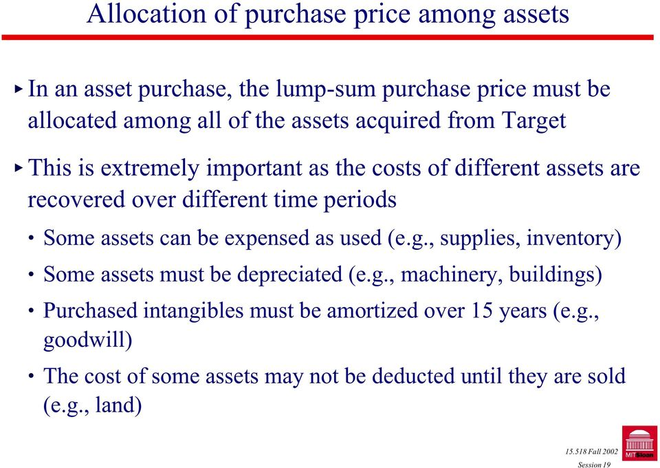 Some assets can be expensed as used (e.g., supplies, inventory) Some assets must be depreciated (e.g., machinery, buildings) Purchased intangibles must be amortized over 15 years (e.