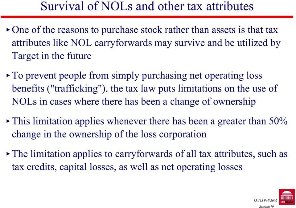 on the use of NOLs in cases where there has been a change of ownership This limitation applies whenever there has been a greater than 50% change in the