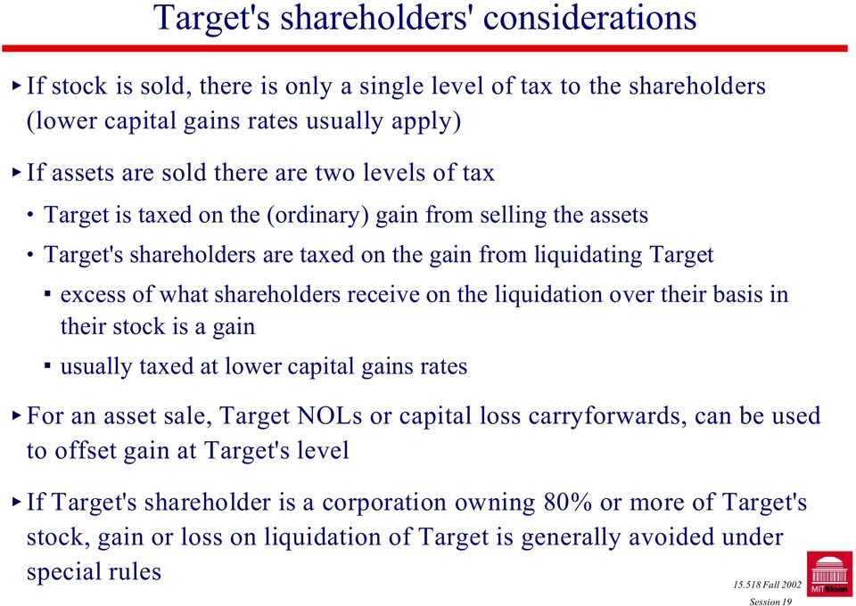 receive on the liquidation over their basis in their stock is a gain # usually taxed at lower capital gains rates For an asset sale, Target NOLs or capital loss carryforwards, can be