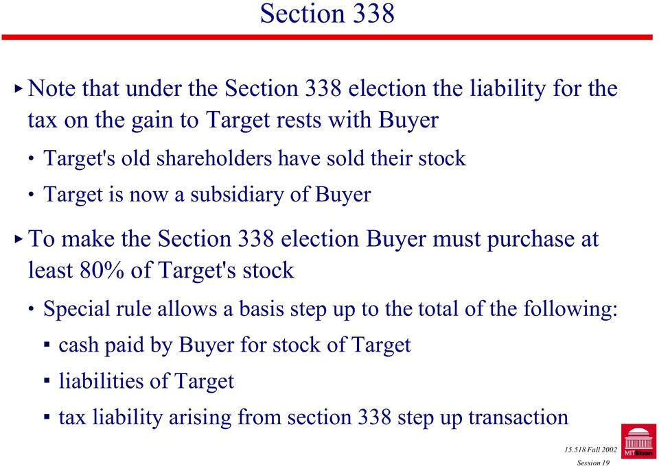 Buyer must purchase at least 80% of Target's stock Special rule allows a basis step up to the total of the following: #
