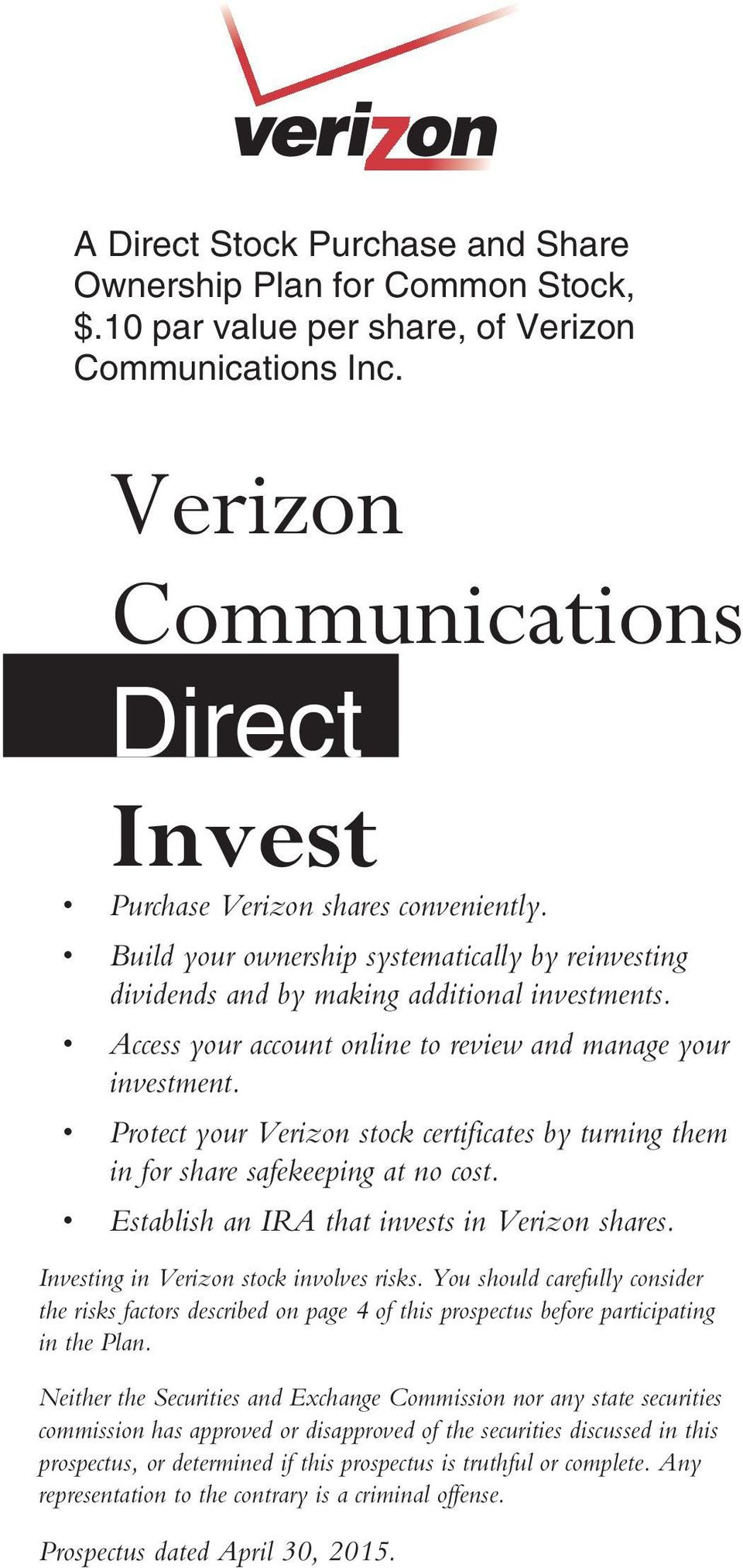 Protect your Verizon stock certificates by turning them in for share safekeeping at no cost. Establish an IRA that invests in Verizon shares. Investing in Verizon stock involves risks.