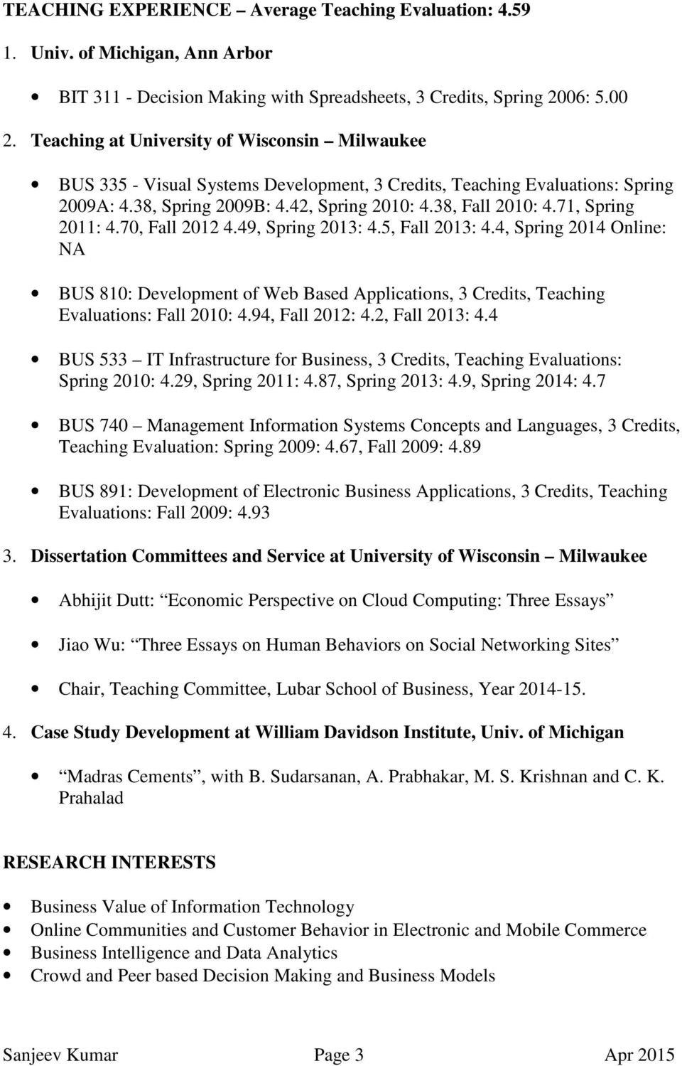 71, Spring 2011: 4.70, Fall 2012 4.49, Spring 2013: 4.5, Fall 2013: 4.4, Spring 2014 Online: NA BUS 810: Development of Web Based Applications, 3 Credits, Teaching Evaluations: Fall 2010: 4.