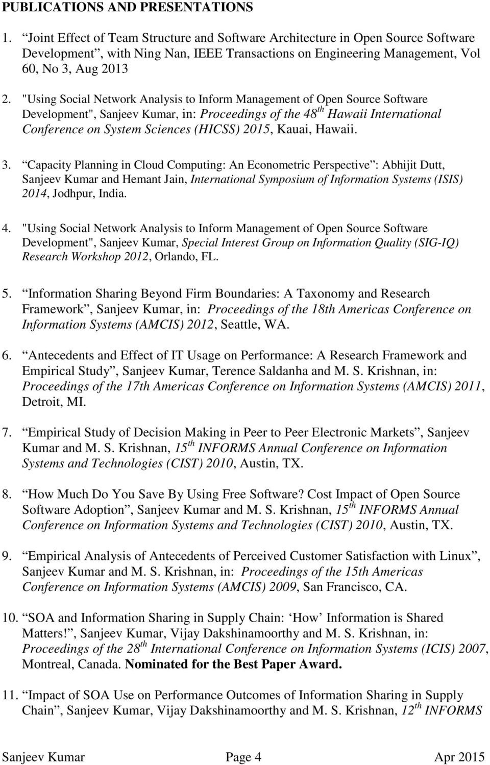 """Using Social Network Analysis to Inform Management of Open Source Software Development"", Sanjeev Kumar, in: Proceedings of the 48 th Hawaii International Conference on System Sciences (HICSS) 2015,"