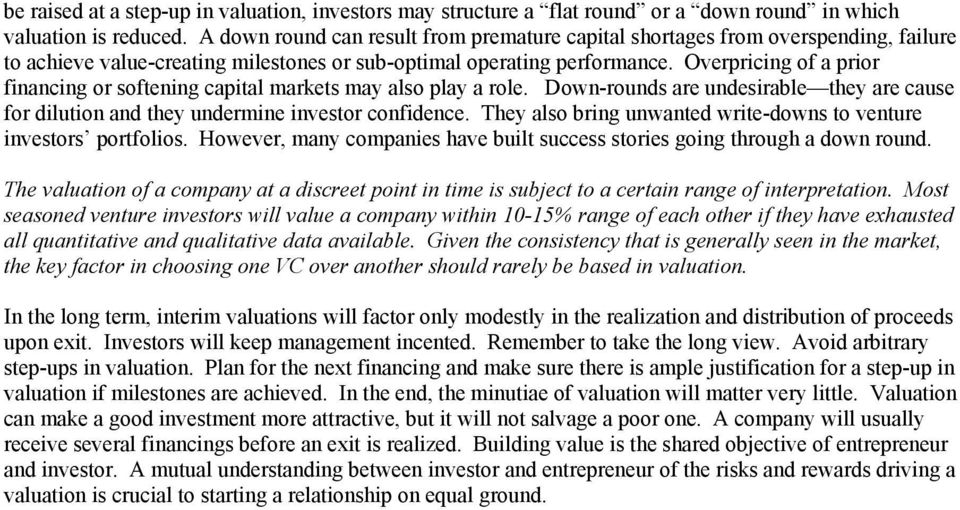 Overpricing of a prior financing or softening capital markets may also play a role. Down-rounds are undesirable they are cause for dilution and they undermine investor confidence.