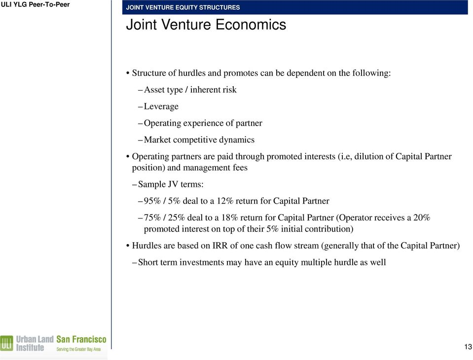 e, dilution of Capital Partner position) and management fees Sample JV terms: 95% / 5% deal to a 12% return for Capital Partner 75% / 25% deal to a 18% return for Capital