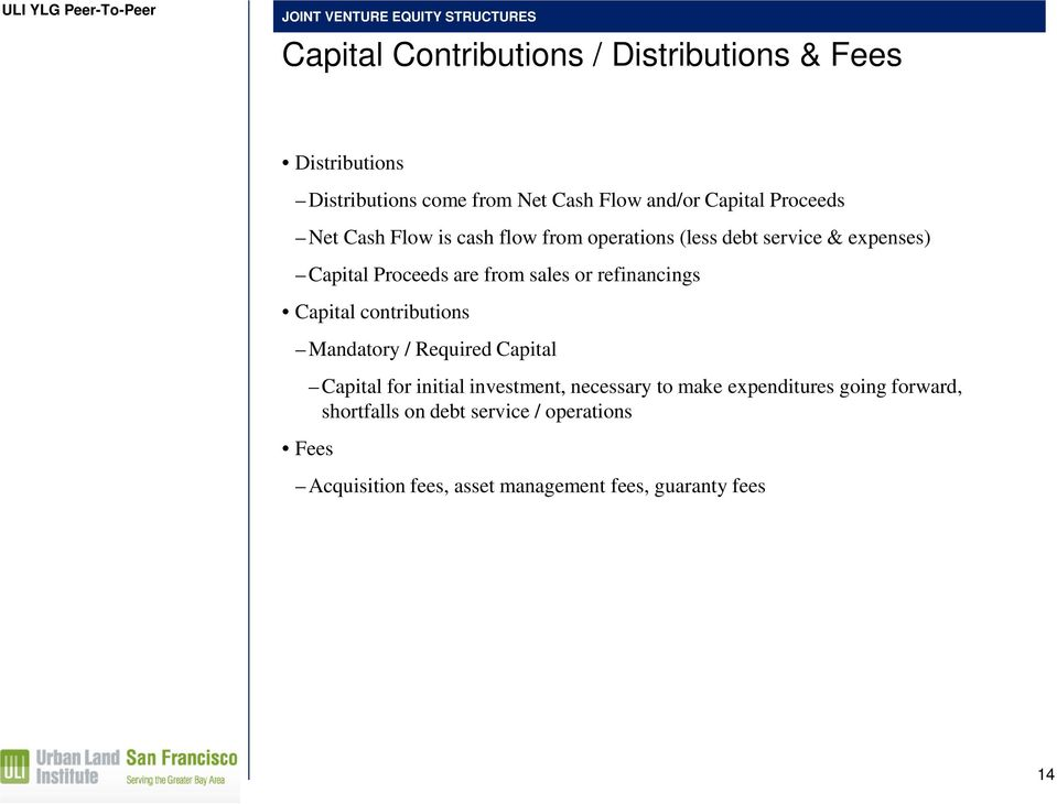 from sales or refinancings Capital contributions Mandatory / Required Capital Fees Capital for initial investment, necessary