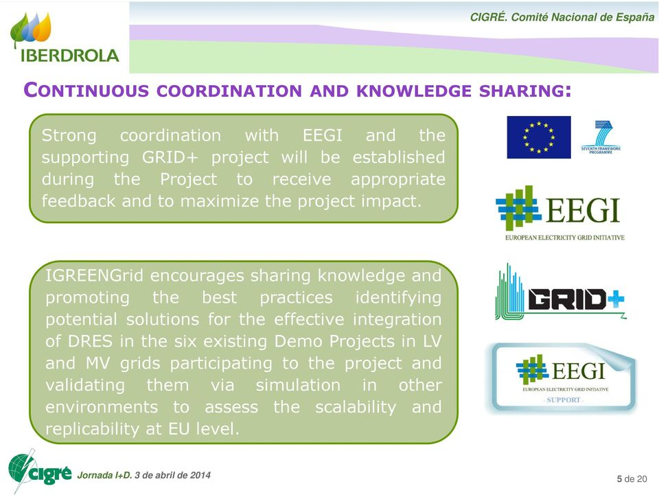 IGREENGrid encourages sharing knowledge and promoting the best practices identifying potential solutions for the effective integration of