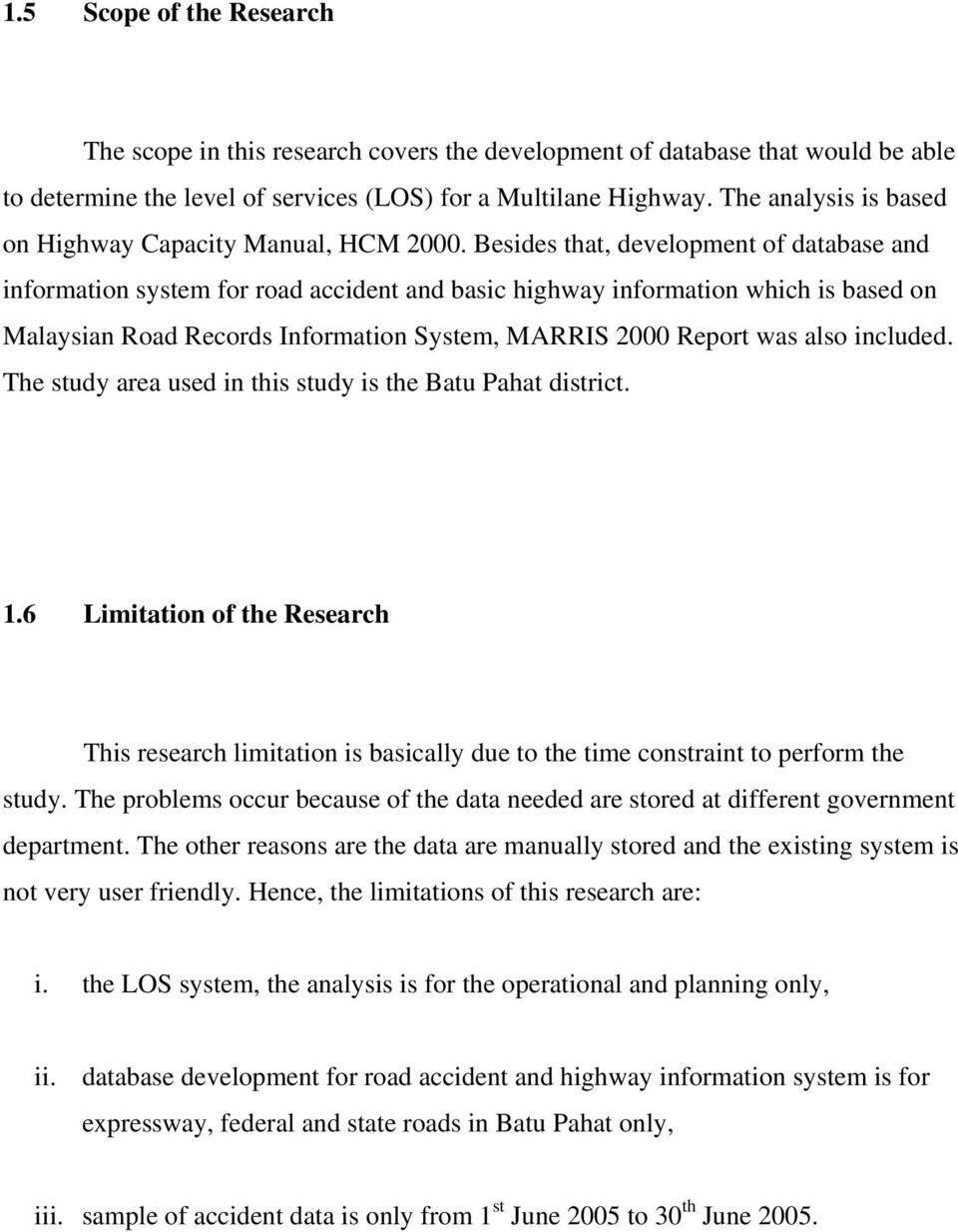 Besides that, development of database and information system for road accident and basic highway information which is based on Malaysian Road Records Information System, MARRIS 2000 Report was also