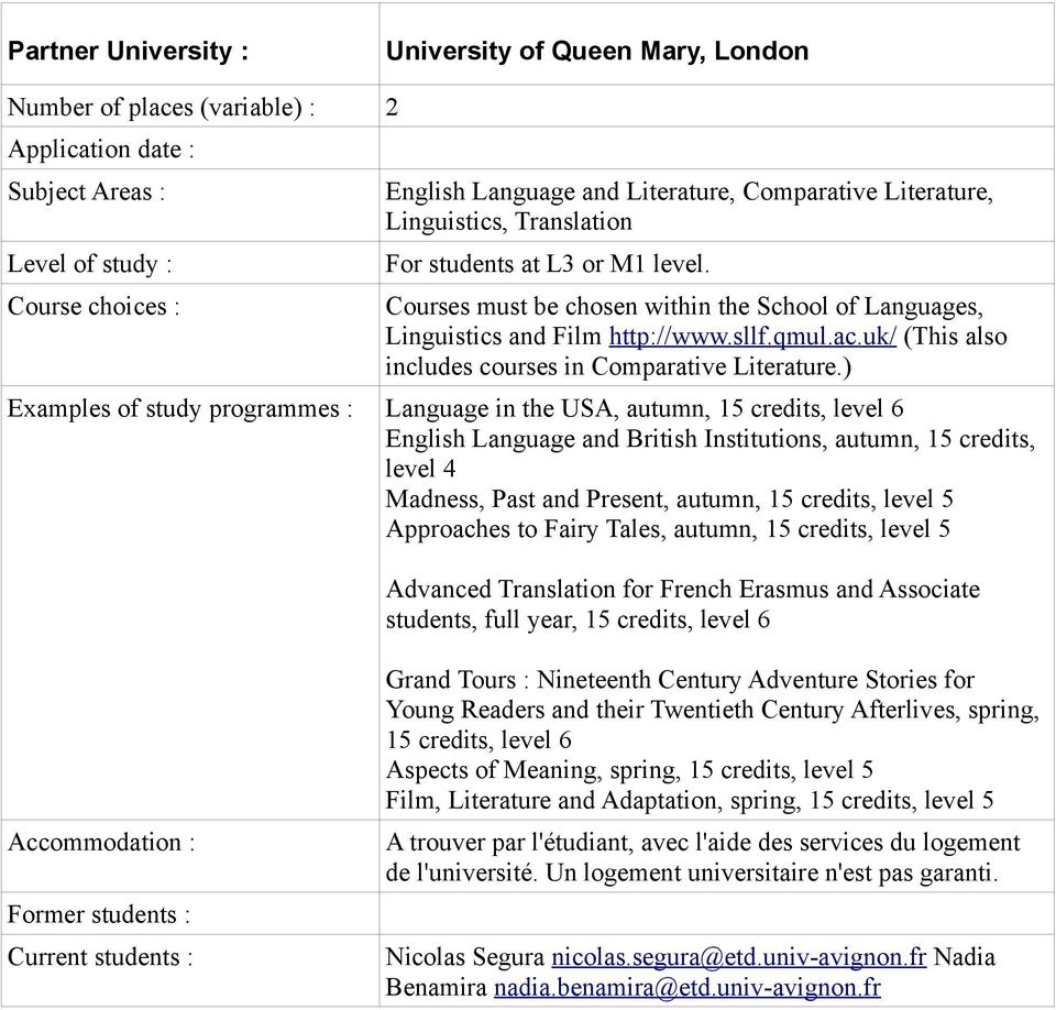 ) Language in the USA, autumn, 15 credits, level 6 English Language and British Institutions, autumn, 15 credits, level 4 Madness, Past and Present, autumn, 15 credits, level 5 Approaches to Fairy
