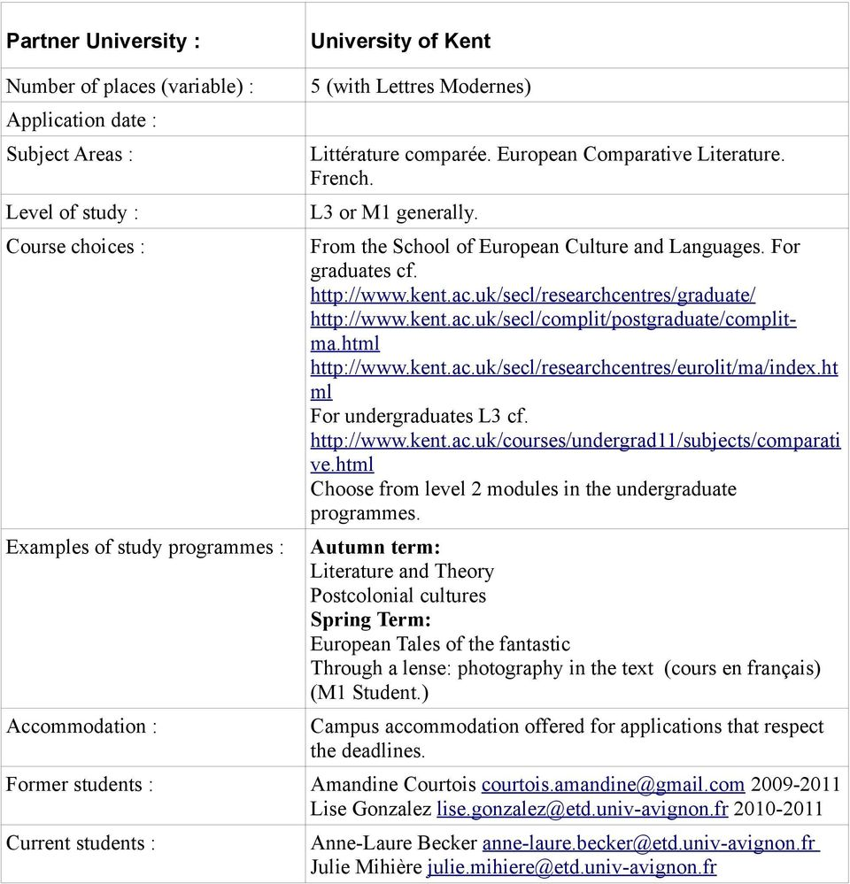 kent.ac.uk/secl/researchcentres/eurolit/ma/index.ht ml For undergraduates L3 cf. http://www.kent.ac.uk/courses/undergrad11/subjects/comparati ve.