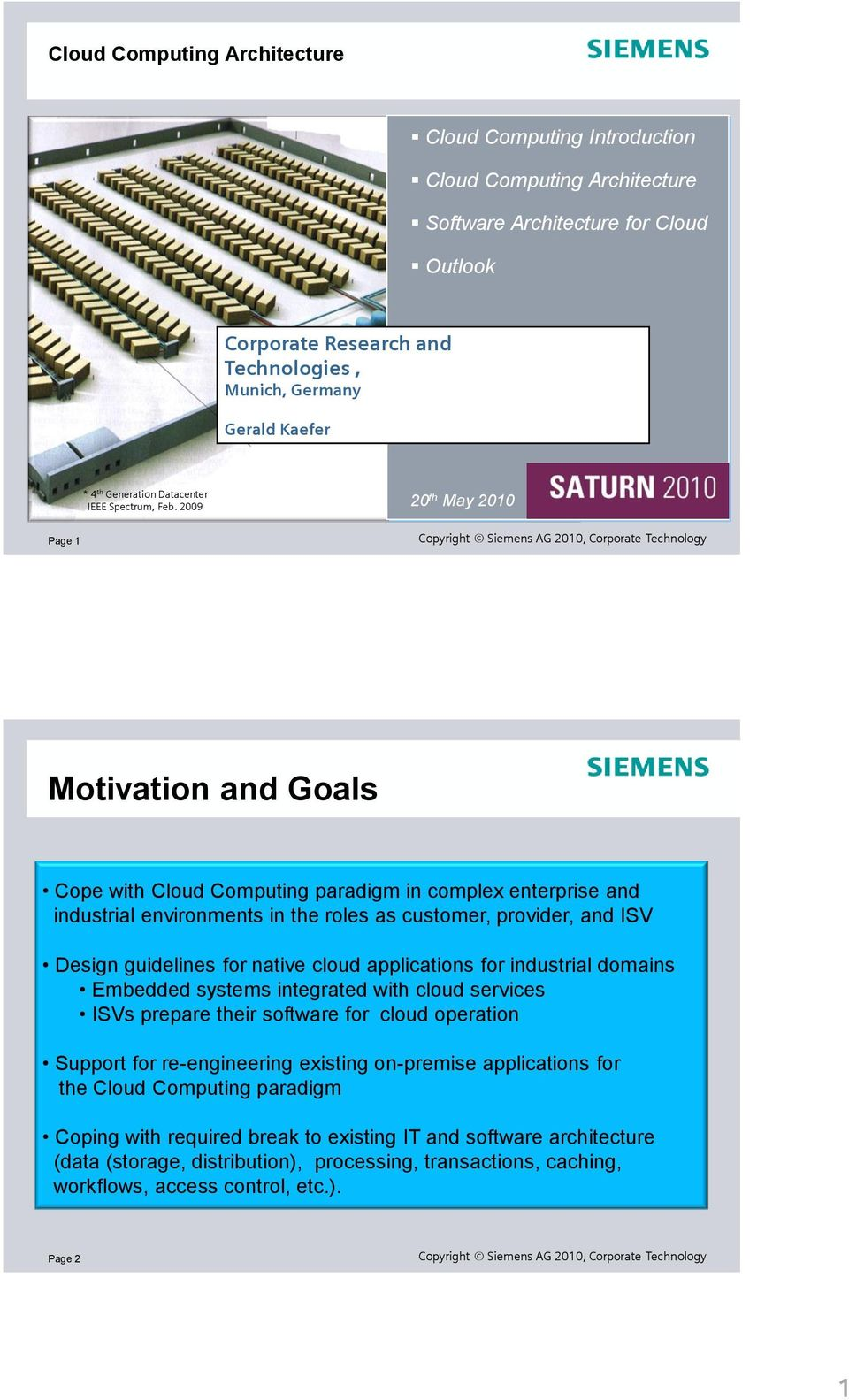 2009 20 th May 2010 Page 1 Copyright Siemens AG 2010, Corporate Technology Motivation and Goals Cope with Computing paradigm in complex enterprise and industrial environments in the roles as