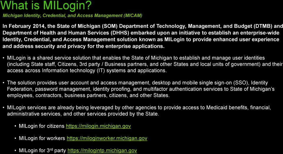 Services (DHHS) embarked upon an initiative to establish an enterprise-wide Identity, Credential, and Access Management solution known as MILogin to provide enhanced user experience and address