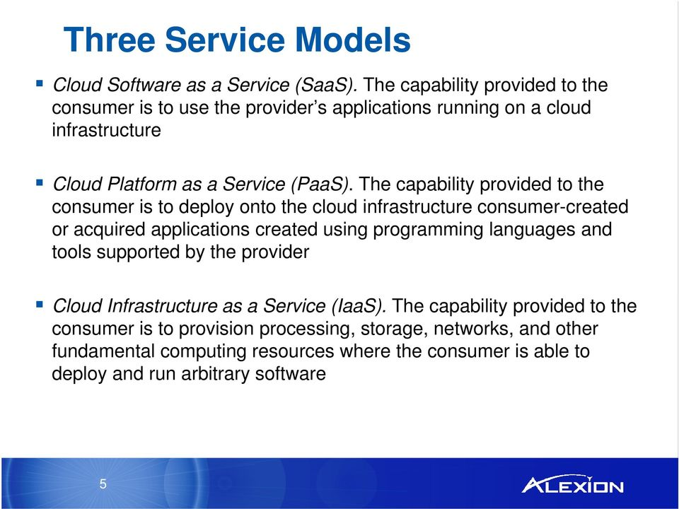 The capability provided to the consumer is to deploy onto the cloud infrastructure consumer-created or acquired applications created using programming