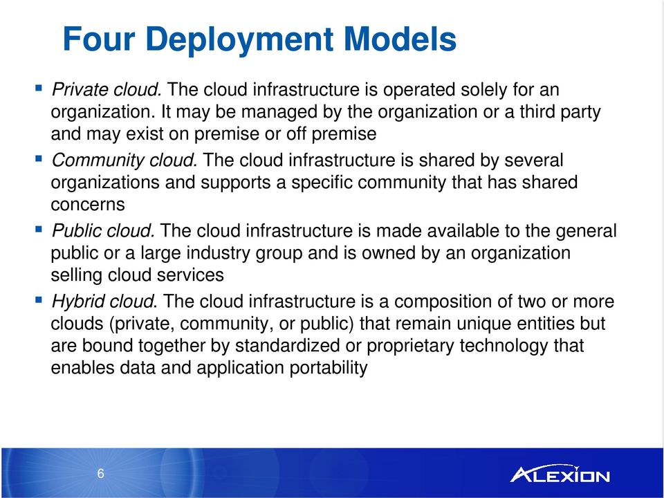 The cloud infrastructure is shared by several organizations and supports a specific community that has shared concerns Public cloud.
