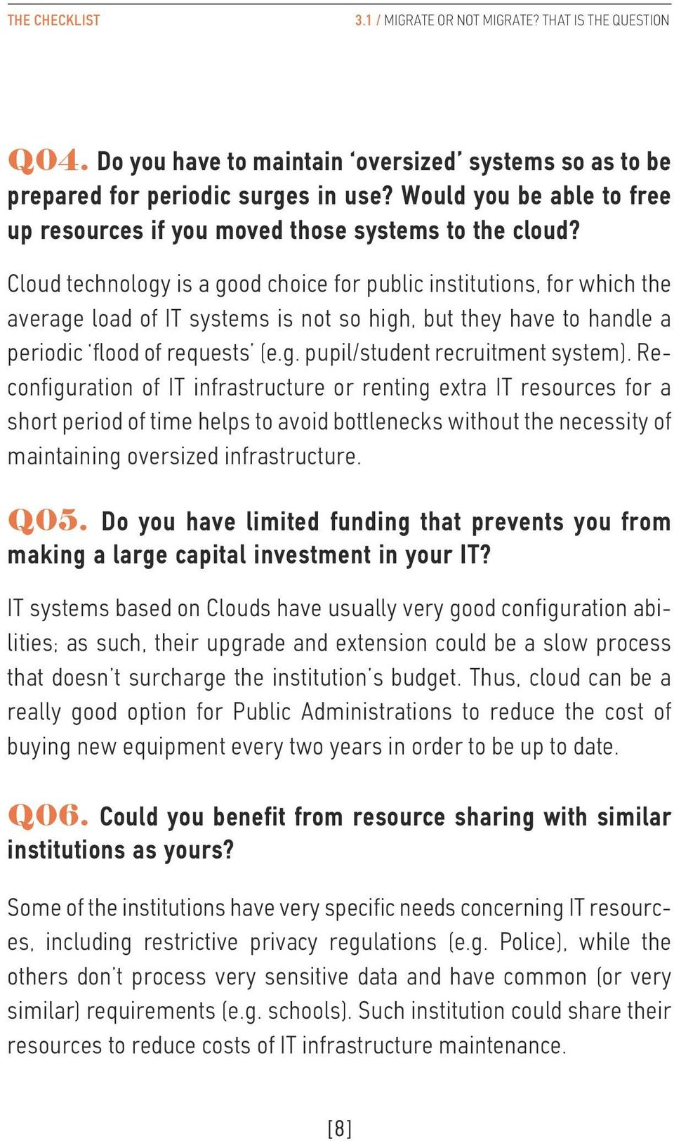 Cloud technology is a good choice for public institutions, for which the average load of IT systems is not so high, but they have to handle a periodic flood of requests (e.g. pupil/student recruitment system).