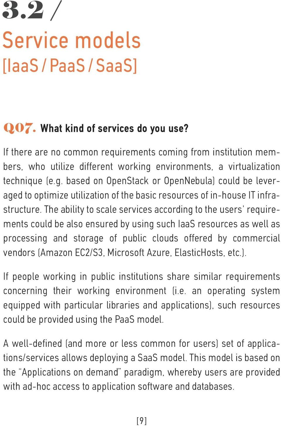 The ability to scale services according to the users' requirements could be also ensured by using such IaaS resources as well as processing and storage of public clouds offered by commercial vendors