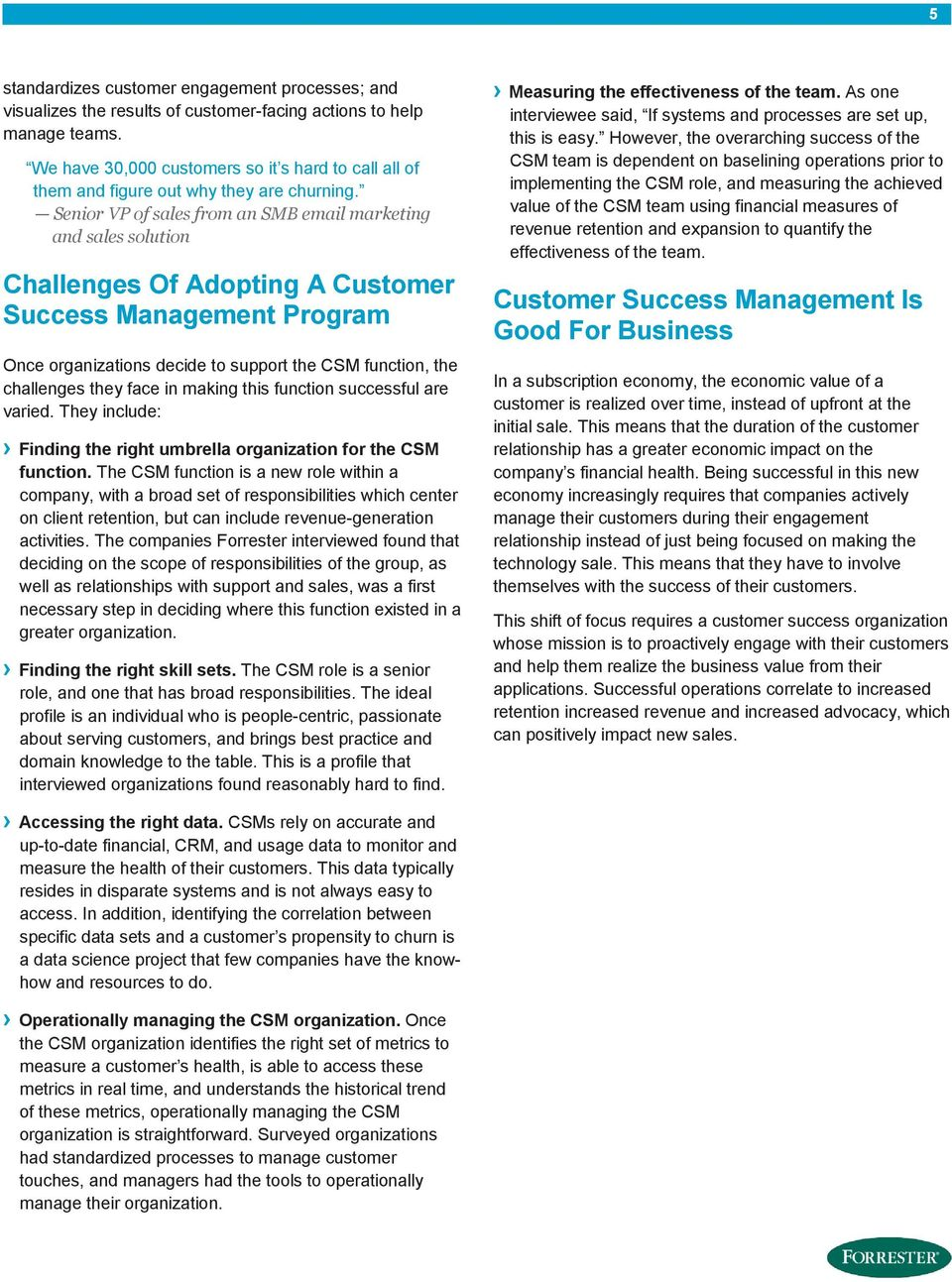 Senior VP of sales from an SMB email marketing and sales solution Challenges Of Adopting A Customer Success Management Program Once organizations decide to support the CSM function, the challenges