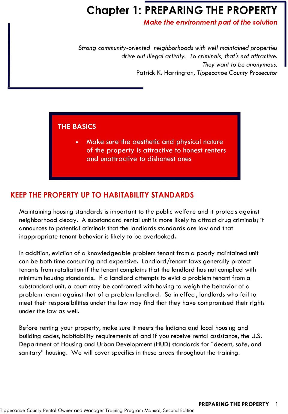 Harrington, Tippecanoe County Prosecutor THE BASICS Make sure the aesthetic and physical nature of the property is attractive to honest renters and unattractive to dishonest ones KEEP THE PROPERTY UP