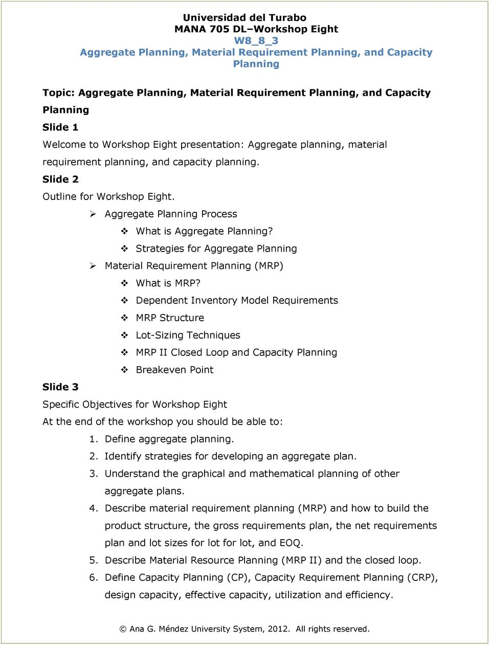 Dependent Inventory Model Requirements MRP Structure Lot-Sizing Techniques MRP II Closed Loop and Capacity Breakeven Point Slide 3 Specific Objectives for Workshop Eight At the end of the workshop