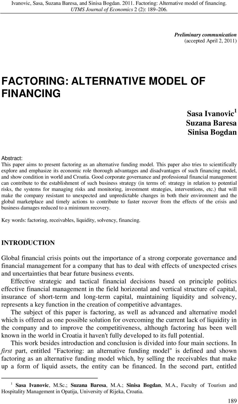 This paper also tries to scientifically explore and emphasize its economic role thorough advantages and disadvantages of such financing model, and show condition in world and Croatia.