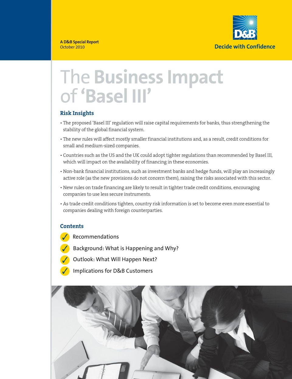 Countries such as the US and the UK could adopt tighter regulations than recommended by Basel III, which will impact on the availability of financing in these economies.