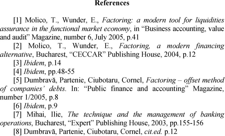 41 [2] Molico, T., Wunder, E., Factoring, a modern financing alternative, Bucharest, CECCAR Publishing House, 2004, p.12 [3] Ibidem, p.14 [4] Ibidem, pp.