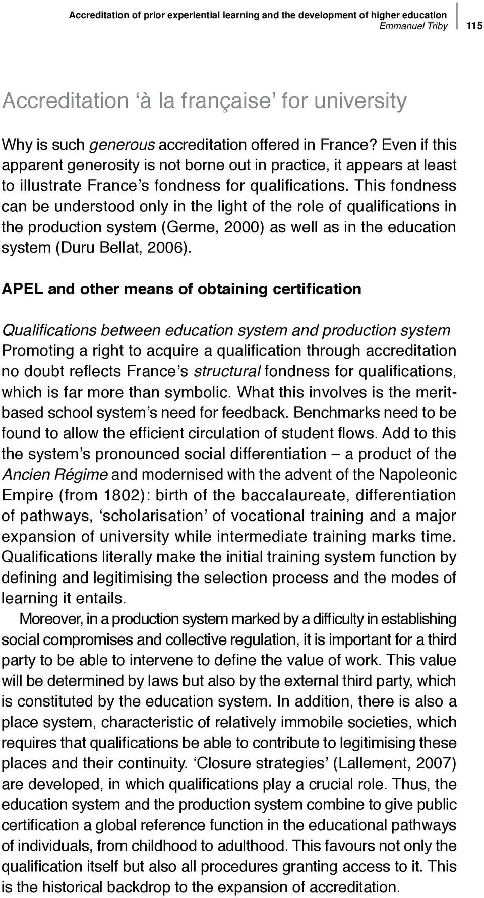 This fondness can be understood only in the light of the role of qualifications in the production system (Germe, 2000) as well as in the education system (Duru Bellat, 2006).