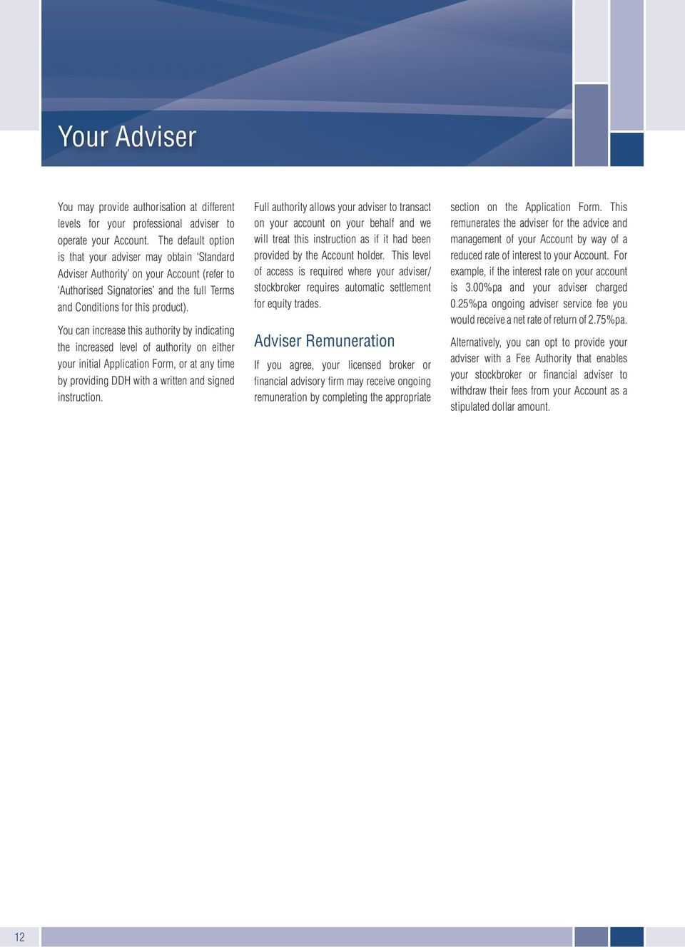 You can increase this authority by indicating the increased level of authority on either your initial Application Form, or at any time by providing DDH with a written and signed instruction.