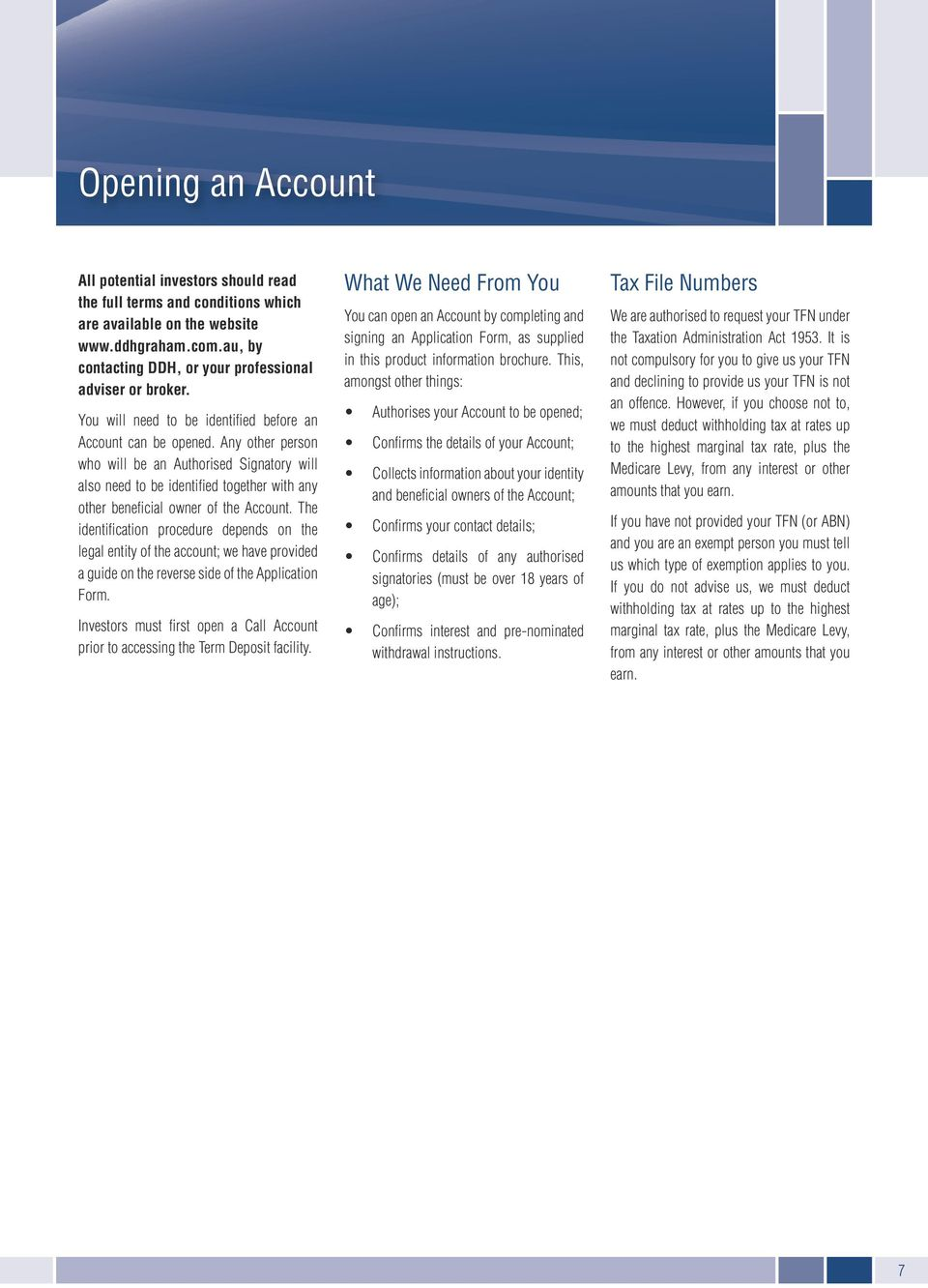 Any other person who will be an Authorised Signatory will also need to be identified together with any other beneficial owner of the Account.