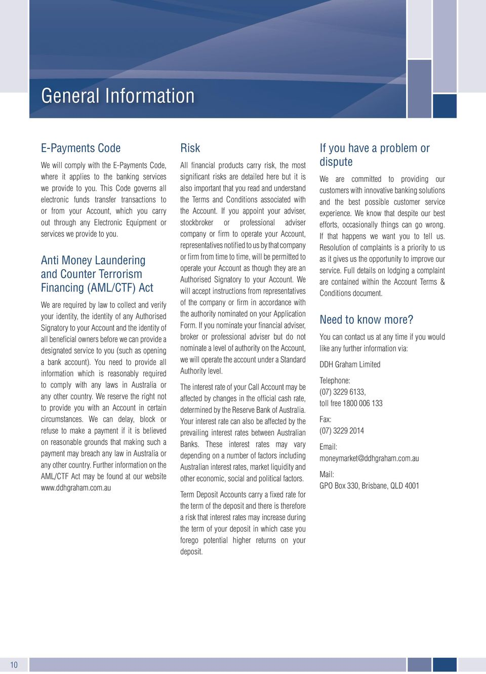 Anti Money Laundering and Counter Terrorism Financing (AML/CTF) Act We are required by law to collect and verify your identity, the identity of any Authorised Signatory to your Account and the