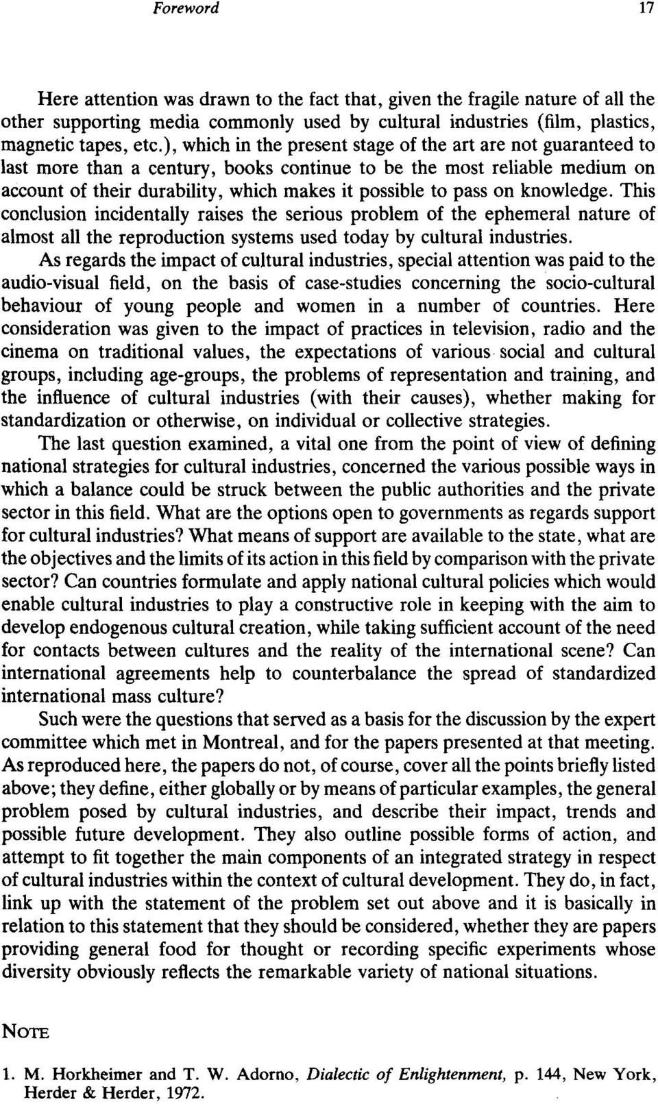 on knowledge. This conclusion incidentally raises the serious problem of the ephemeral nature of almost all the reproduction systems used today by cultural industries.