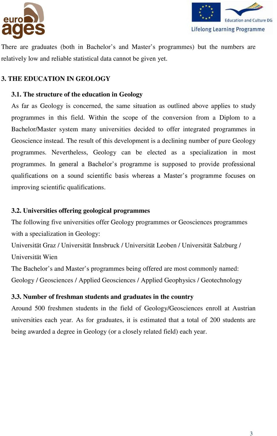 Within the scope of the conversion from a Diplom to a Bachelor/Master system many universities decided to offer integrated programmes in Geoscience instead.