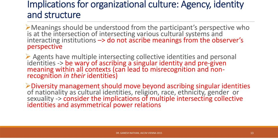 singular identity and pre given meaning within all contexts (can lead to misrecognition and nonrecognition in their identities) Diversity management should move beyond ascribing singular identities