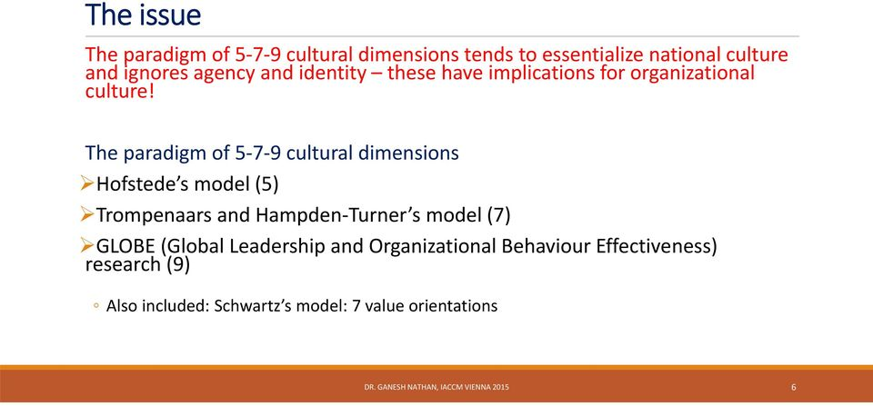 The paradigm of 5 7 9 cultural dimensions Hofstede s model (5) Trompenaars and Hampden Turner s model (7) GLOBE